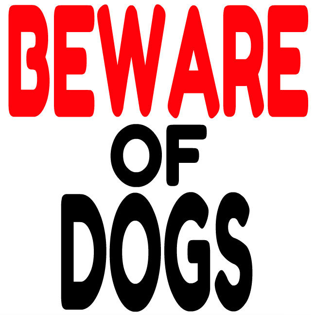 BEWARE OF DOGS