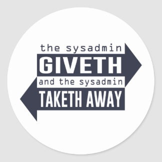 Sysadmin Giveth and Taketh Away Classic Round Sticker