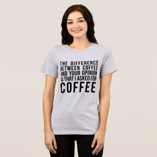 T-Shirt The Difference Between Coffee and Opinion