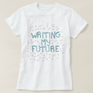 "T-shirt ""writing my future """