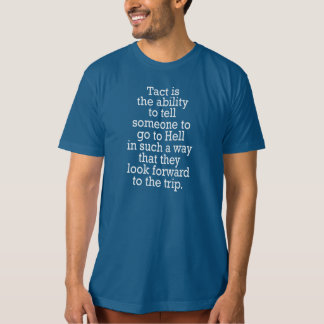TACT IN TELLING SOMEONE TO GO TO HELL T SHIRTS