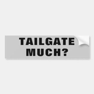 Tailgate Much? Wide Bumper Sticker