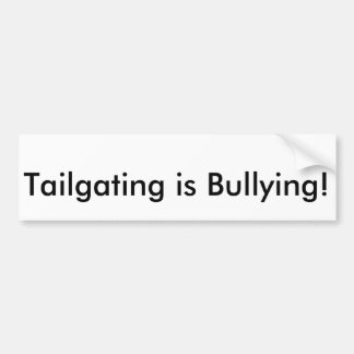 Tailgating is bullying bumper sticker