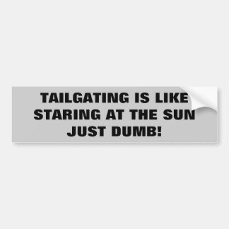 Tailgating - Just Dumb Bumper Sticker