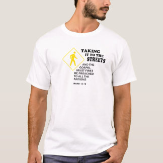 TAKE IT TO THE STREETS T-Shirt