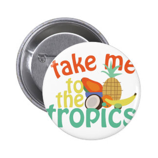 Take Me To The Fropics 6 Cm Round Badge