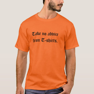 Take no advice from T-shirts