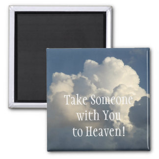 Take Someone with You to Heaven Magnet