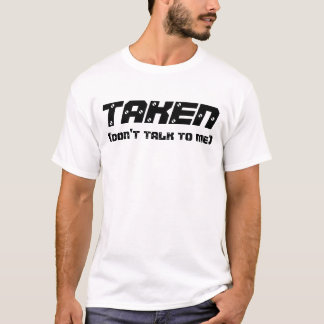 """Taken (Don't Talk To Me)"" t-shirt"