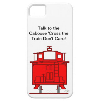 Talk to the Caboose 'Cross the Train Don't Care! iPhone 5 Cases