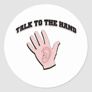 Talk to the hand classic round sticker