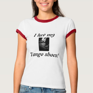 tango shoes, I luv my, Tango shoes! T Shirt