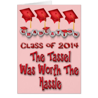 Tassel Worth the Hassle 2014 Graduation Greeting C Greeting Card