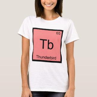 Tb - Thunderbird Funny Chemistry Element Symbol T T-Shirt