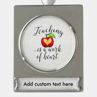 Teaching is a Work of Heart Teacher Appreciation Silver Plated Banner Ornament