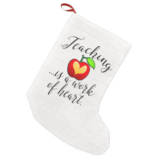 Teaching is a Work of Heart Teacher Appreciation Small Christmas Stocking