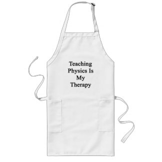 Teaching Physics Is My Therapy Long Apron