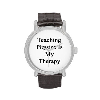 Teaching Physics Is My Therapy Wrist Watches