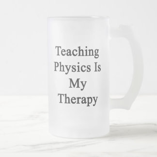 Teaching Physics Is My Therapy Frosted Glass Mug