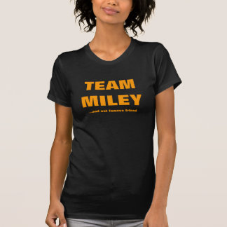 TEAM MILEY ...and not famous friend T-Shirt