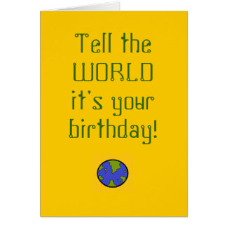 Tell the WORLD it's your birthday! Greeting Card