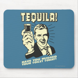 Tequila: Hugged Your Toilet Today Mouse Pad