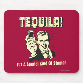 Tequila: Special Kind of Stupid Mouse Pad