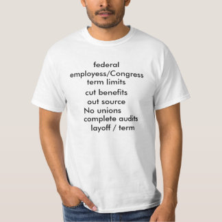 term limits, cut benefits, out source, No union... T-Shirt