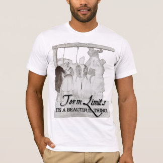 Term Limits!  It's a beautiful thing! T-Shirt