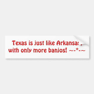 Texas is just like Arkansas, with only more ban... Bumper Sticker