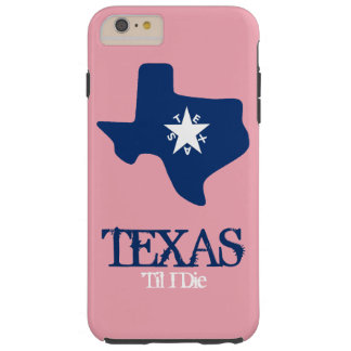 Texas Till I Die Tough iPhone 6 Plus Case