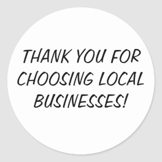 THANK YOU FOR CHOOSING LOCAL BUSINESSES! ROUND STICKER