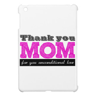 Thank you unconditional for Mom you love iPad Mini Cases