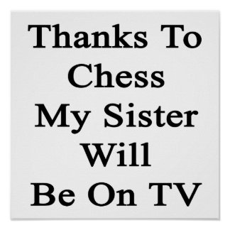 Thanks To Chess My Sister Will Be On TV Poster
