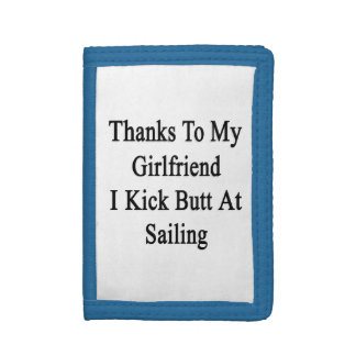 Thanks To My Girlfriend I Kick Butt At Sailing Tri-fold Wallets