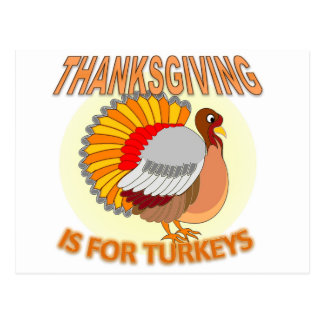 Thanksgiving Is For Turkeys Postcard