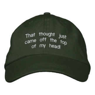 That thought just came off the top of my head! baseball cap