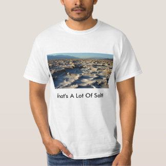 That's A Lot Of Salt! Tee Shirts