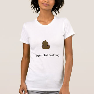 That's Not Pudding T-Shirt
