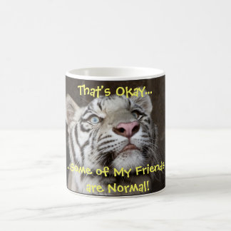 That's Okay.  Some of My Friends Are Normal. Coffee Mug