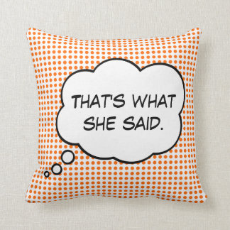 That's What She Said Thought Bubble Pillow