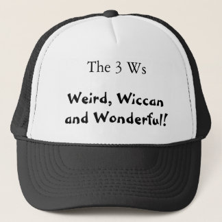 The 3 Ws, Weird, Wiccan and Wonderful! Trucker Hat