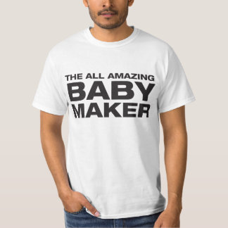The All Amazing Baby Maker T-Shirt