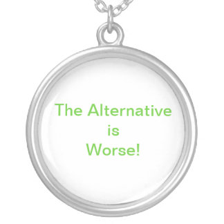 The Alternative is Worse!  Necklace, White