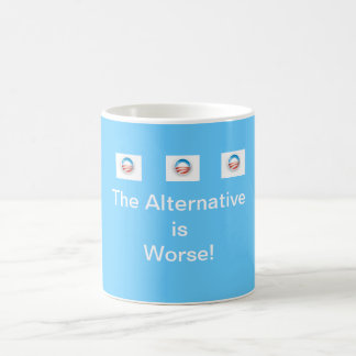 The Alternative is Worse! Your OBAMA Mug Cup