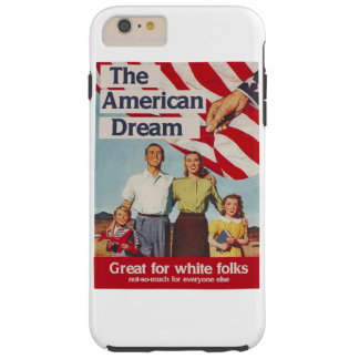 The American Dream is great for white folks Tough iPhone 6 Plus Case