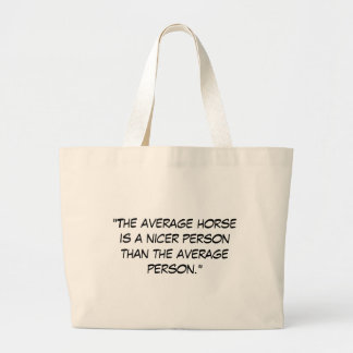 The average horse is a nicer person than the avera large tote bag