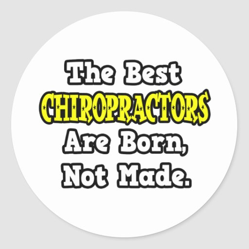 The Best Chiropractors Are Born, Not Made Sticker