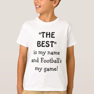 The Best Is My Name And Football's My Game shirt
