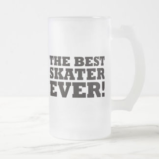 The Best Skater Ever 16 Oz Frosted Glass Beer Mug